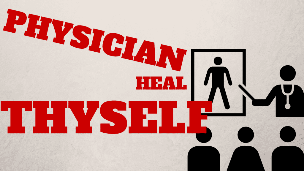 Physician Heal Thyself