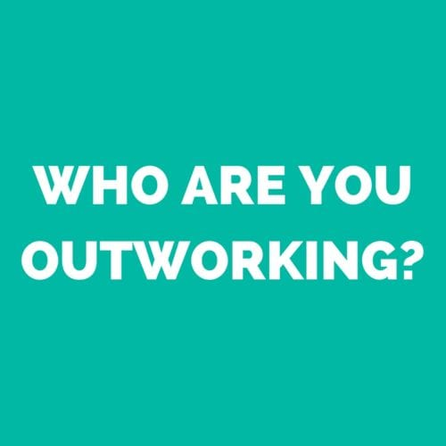 Who Are You Outworking? 1